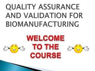 QUALITY ASSURANCE AND VALIDATION FOR BIOMANUFACTURING