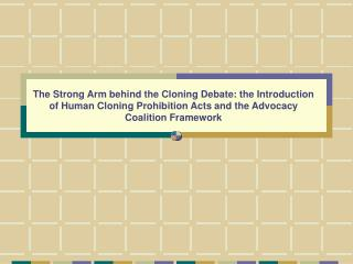 The Strong Arm behind the Cloning Debate: the Introduction of Human Cloning Prohibition Acts and the Advocacy Coalition