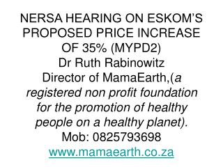 NERSA HEARING ON ESKOM S PROPOSED PRICE INCREASE OF 35 MYPD2 Dr Ruth Rabinowitz  Director of MamaEarth,a registered non