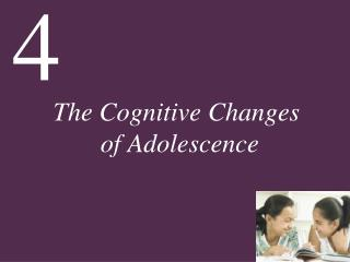 The Cognitive Changes  of Adolescence