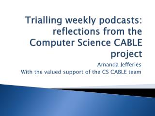 Trialling weekly podcasts: reflections from the Computer Science CABLE project
