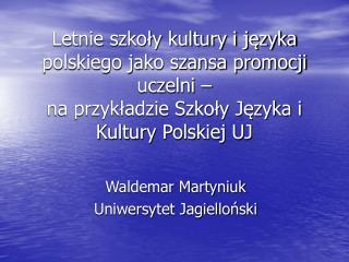 Waldemar Martyniuk Uniwersytet Jagielloński