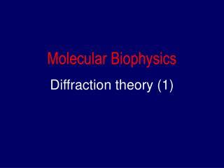Molecular Biophysics Diffraction theory (1)
