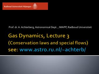 Gas Dynamics, Lecture 3 ( Conservation laws and special flows ) see:  astro.ru.nl/~achterb/