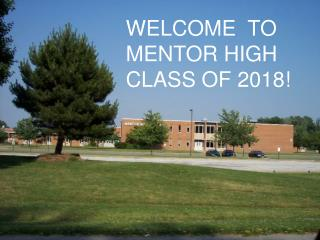 WELCOME  TO MENTOR HIGH CLASS  OF  2018!
