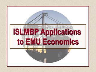 ISLMBP Applications  to EMU Economics