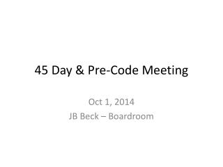 45 Day &  Pre-Code  Meeting