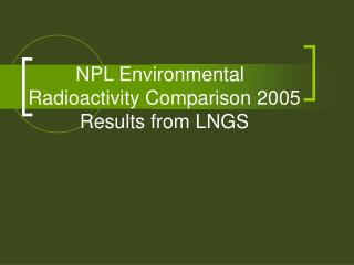 NPL Environmental        Radioactivity Comparison 2005 Results from LNGS