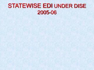 STATEWISE EDI UNDER DISE 2005-06