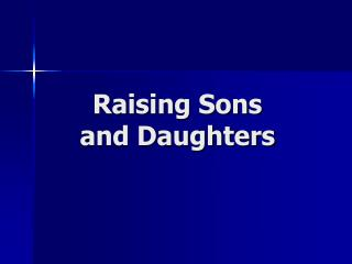 Raising Sons  and Daughters