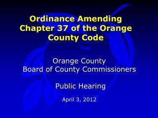 Ordinance Amending  Chapter 37 of the Orange County Code