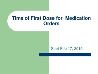 Time of First Dose for  Medication Orders