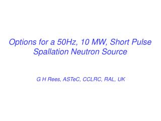 Options for a 50Hz, 10 MW, Short Pulse Spallation Neutron Source