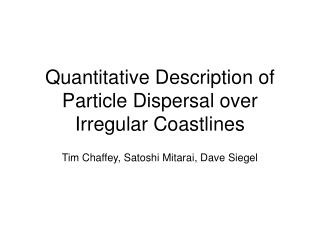 Quantitative Description of Particle Dispersal over Irregular Coastlines