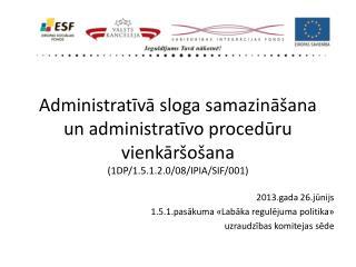 2013.gada 26.jūnijs 1.5.1.pasākuma «Labāka regulējuma politika»  uzraudzības komitejas sēde