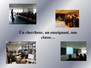 Un chercheur, un enseignant, une classe�