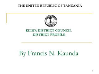 KILWA DISTRICT COUNCIL  DISTRICT PROFILE By Francis N. Kaunda