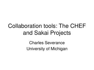 Collaboration tools: The CHEF and Sakai Projects