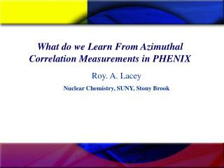 What do we Learn From Azimuthal Correlation Measurements in PHENIX