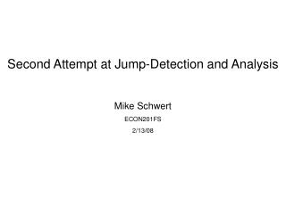 Second Attempt at Jump-Detection and Analysis Mike Schwert ECON201FS 2/13/08