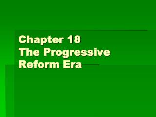 Chapter 18 The Progressive Reform Era