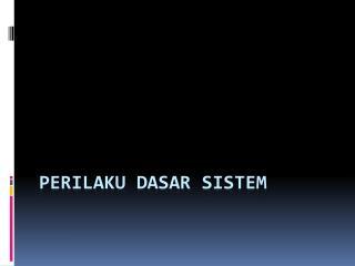Perilaku Dasar Sistem