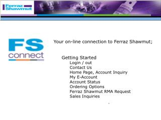 Your on-line connection to Ferraz Shawmut; Getting Started Login / out  Contact Us