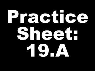 Practice Sheet: 19.A
