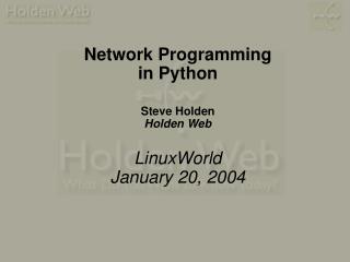 Network Programming in Python Steve Holden Holden Web LinuxWorld January 20, 2004
