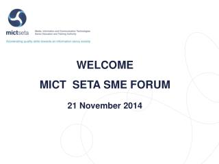 WELCOME MICT  SETA SME FORUM 21 November 2014