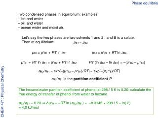 Two condensed phases in equilibrium: examples:  – ice and water – oil  and water