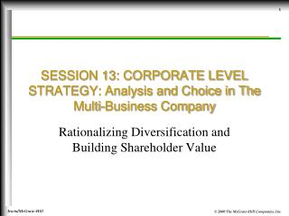 SESSION 13: CORPORATE LEVEL STRATEGY: Analysis and Choice in The Multi-Business Company