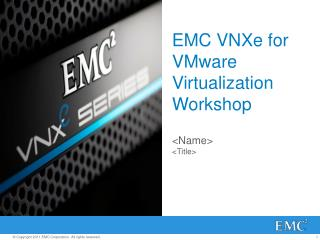 EMC  VNXe  for VMware Virtualization Workshop