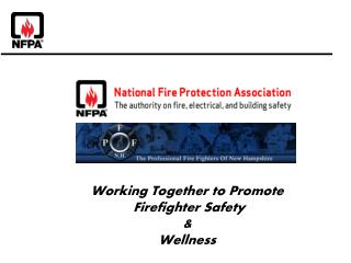 Working Together to Promote  Firefighter Safety  &  Wellness