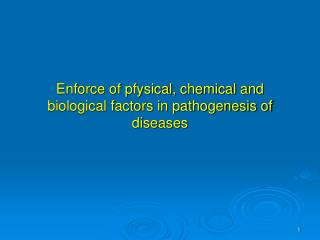Enforce of pfysical, chemical and biological factors in pathogenesis of diseases