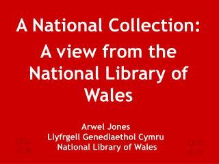 Arwel Jones  Llyfrgell Genedlaethol Cymru   National Library of Wales