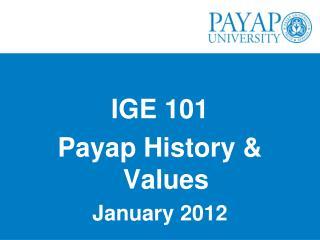 IGE 101 Payap History & Values January 2012