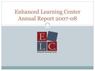 Enhanced Learning Center Annual Report 2007-08