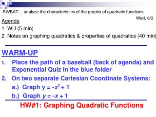 Agenda 1. WU (5 min) 2. Notes on graphing quadratics & properties of quadratics (40 min) WARM-UP