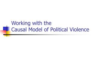 Working with the  Causal Model of Political Violence