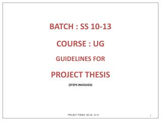 BATCH : SS 10-13  COURSE : UG GUIDELINES FOR  PROJECT THESIS (STEPS INVOLVED)