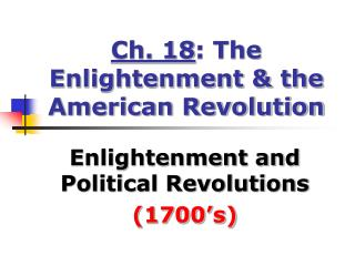Ch. 18 : The Enlightenment & the American Revolution
