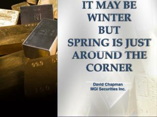 IT MAY BE WINTER BUT SPRING IS JUST AROUND THE CORNER