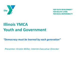 "Illinois  YMCA  Youth  and Government ""Democracy must be learned by each generation"""