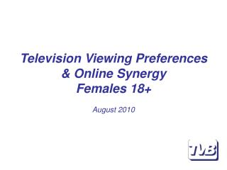 Television Viewing Preferences & Online Synergy Females 18+ August 2010