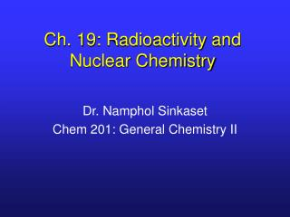 Ch. 19: Radioactivity and Nuclear Chemistry
