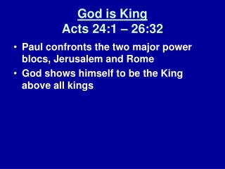 God is King Acts 24:1 – 26:32