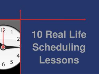 10 Real Life  Scheduling Lessons