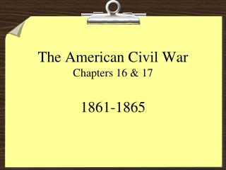 The American Civil War Chapters 16 & 17