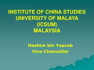 INSTITUTE OF CHINA STUDIES UNIVERSITY OF MALAYA (ICSUM) MALAYSIA